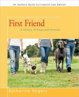First Friend: A History of Dogs and Humans