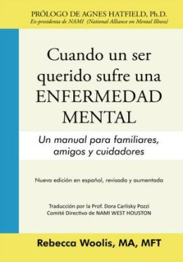 CUANDO UN SER QUERIDO SUFRE UNA ENFERMEDAD MENTAL: Un manual para familiares, amigos y cuidadores