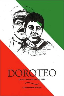 Doroteo: The Boy Who Was Pancho Villa