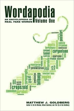 Wordapodia: Volume One: An Encyclopedia of Real Fake Words