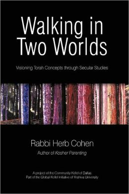 Walking in Two Worlds: Visioning Torah Concepts through Secular Studies