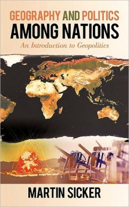 Geography and Politics Among Nations : An Introduction to Geopolitics