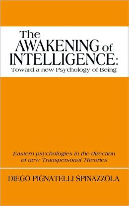 The Awakening of Intelligence: toward a new Psychology of Being: Eastern psychologies in the direction of new Transpersonal Theories