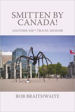 Smitten by Canada!: Another %!@^! Travel Memoir