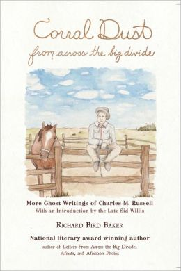 Corral Dust From Across the Big Divide: More Ghost Writings of Charles M. Russell.