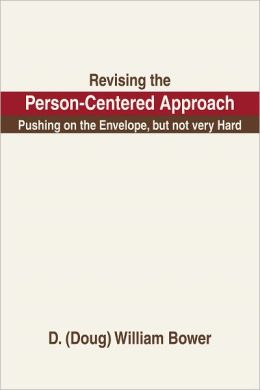 Revising the Person-Centered Approach: Pushing on the Envelope, but not very Hard