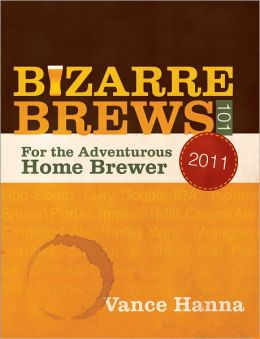 Bizarre Brews 101: For the Adventurous Home Brewer