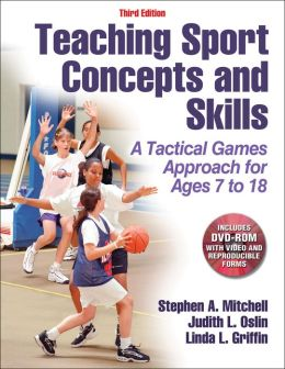 Teaching Sport Concepts and Skills-3rd Edition: A Tactical Games Approach for Ages 7 to 18
