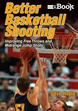 Better Basketball Shooting: Improving Free Throws and Midrange Jump Shots