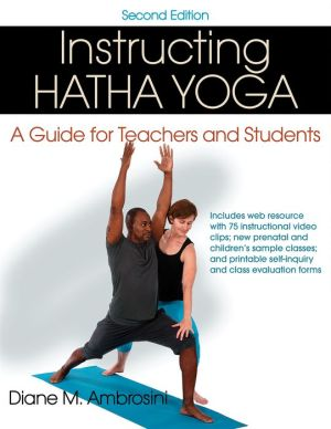 Instructing Hatha Yoga 2nd Edition With Web Resource: A Guide for Teachers and Students
