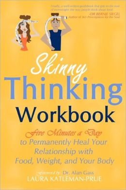 Skinny Thinking Workbook: Five Minutes a Day to Permanently Heal Your Relationship with Food, Weight and Your Body