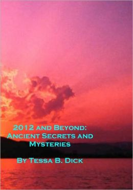 2012 and Beyond: Ancient Secrets and Mysteries
