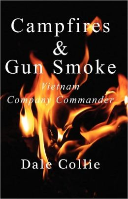 Campfires and Gun Smoke: Infantry Company Commander - Vietnam