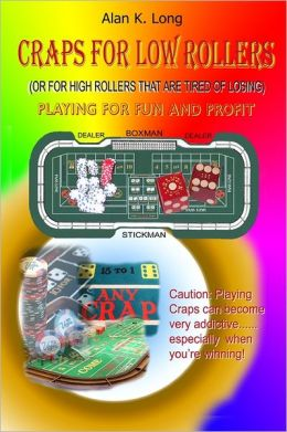 Craps for Low Rollers: Or for High Rollers That Are Tired of Losing