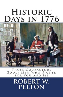Historic Days in 1776: Those Courageous Godly Men Who Signed for You and Me