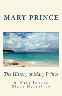The History of Mary Prince - A West Indian Slave Narrative