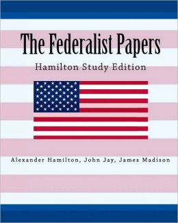 The Federalist Papers Hamilton Study Edition