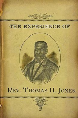 The Experience of Rev. Thomas H. Jones: Who Was a Slave for Forty-Three Years