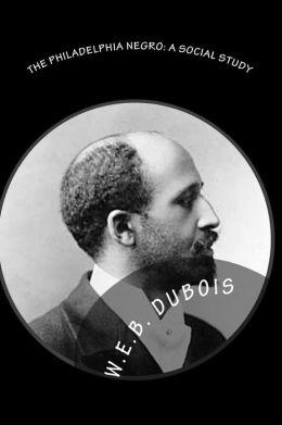 The Philadelphia Negro - A Social Study