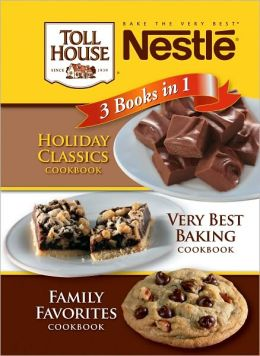 Nestle 3 Books in 1: Holiday Classics, Very Best Baking, Family Favorites