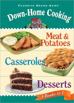 Down-Home Cooking 3 Books In 1: Meat and Potatoes, Casseroles, and Desserts