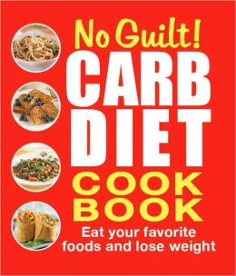 No-Guilt! Carb Diet Cookbook