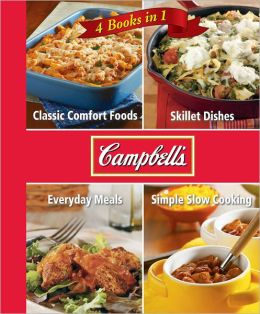 Campbell's 4 in 1 Recipe Book: Classic Comfort Foods, Skillet Dishes, Everyday Meals and Simple Slow Cooking