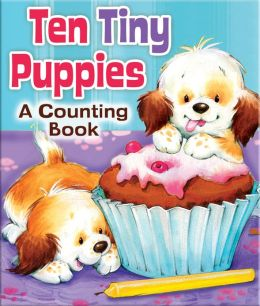 Ten Tiny Puppies: A Counting Book