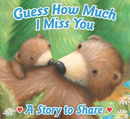 Guess How Much I Miss You?: A Story to Share