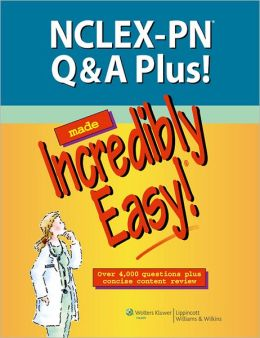 NCLEX-PN Q&A Plus! Made Incredibly Easy!