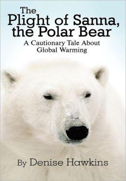 The Plight of Sanna, the Polar Bear: A Cautionary Tale about Global Warming