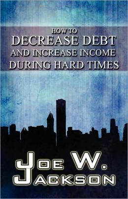 How to Decrease Debt and Increase Income During Hard Times