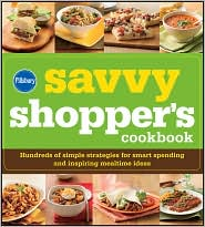 Pillsbury The Savvy Shopper's Cookbook: Hundreds of Simple Strategies for Smart Spending and Inspiring Mealtime Ideas