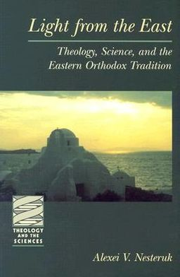 Light from the East: Theology, Science, and the Eastern Orthodox Tradition