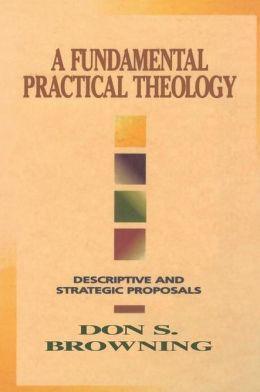 A Fundamental Practical Theology: Descriptive and Strategic Proposals