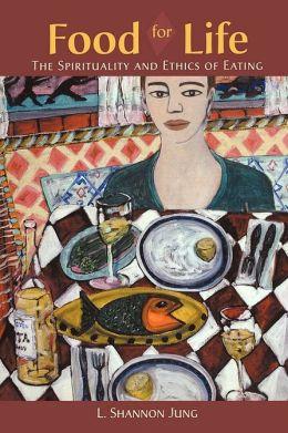 Food for Life: The Spirituality and Ethics of Eating