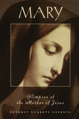 Mary; Glimpses of the Mother of Jesus