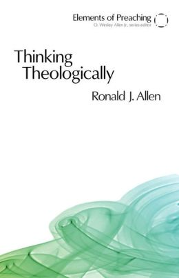 Thinking Theologically: The Preacher as Theologian