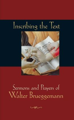 Inscribing the Text: Sermons and Prayers of Walter Brueggemann