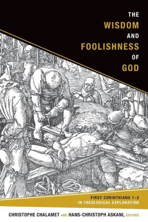 The Wisdom and Foolishness of God: 1 Corinthians 1-2 in Theological Exploration