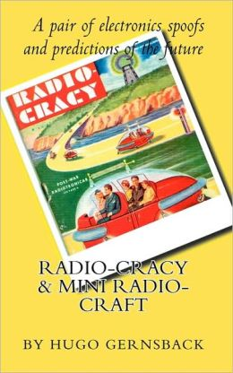 Radio Cracy and Mini Radio Craft: A Pair of Spoofy by Hugo Gernsback