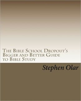 The Bible School Dropout's Bigger and Better Guide to Bible Study