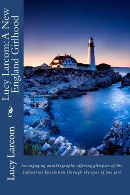 Lucy Larcom: A New England Girlhood