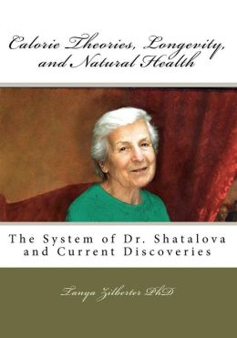 Calorie Theories, Longevity, and Natural Health: The System of Dr. Shatalova and Current Discoveries
