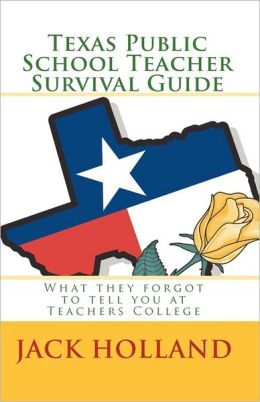 Texas Public School Teacher Survival Guide: What they forgot to tell you at Teacher's College