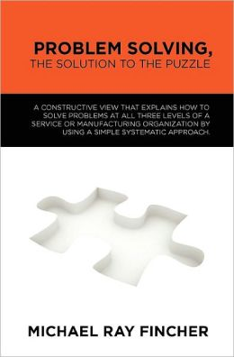 Problem Solving, The Solution to the Puzzle: A constructive view that explains how to solve problems at all three levels of a service or manufacturing organization by using a simple systematic approach.