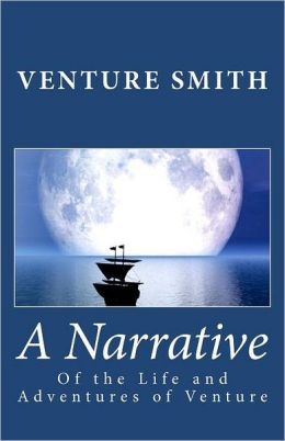 A Narrative of the Life and Adventures of Venture
