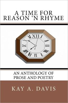 A Time for Reason 'n Rhyme: An Anthology of Prose and Poetry