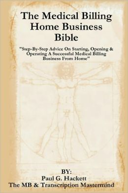 The Medical Billing Home Business Bible:
