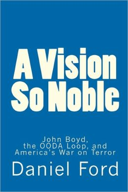 A Vision So Noble: John Boyd, the Ooda Loop, and America's War on Terror
